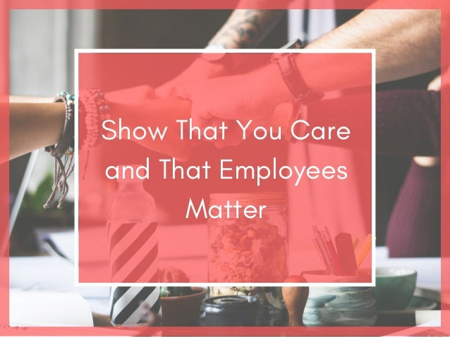 Show That You Care and That Employees Matter