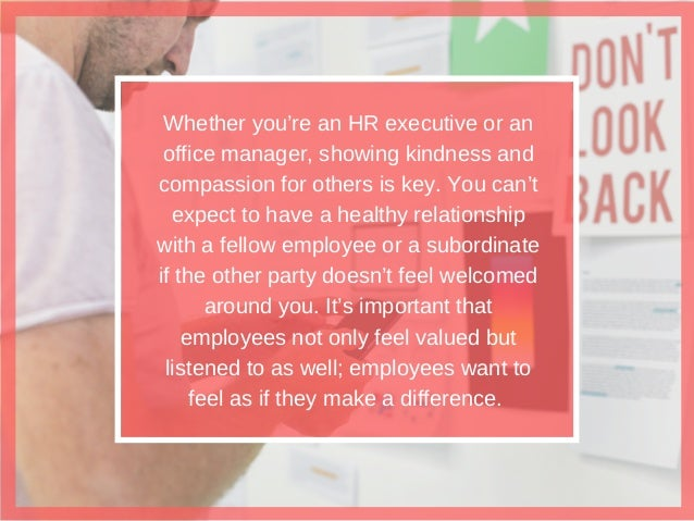 Whether you're an HR executive or an office manager, showing kindness and compassion for others is key. You can't expect t...