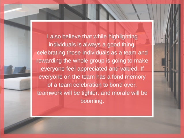 I also believe that while highlighting individuals is always a good thing, celebrating those individuals as a team and rew...