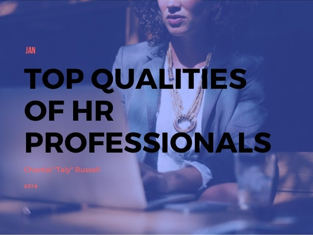"Chantal ""Taly"" Russell JAN 2018 TOP QUALITIES OF HR PROFESSIONALS"