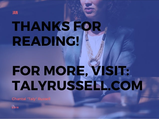 """Chantal """"Taly"""" Russell JAN 2018 THANKS FOR READING! FOR MORE, VISIT: TALYRUSSELL.COM"""