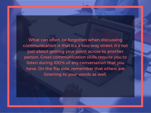 What can often be forgotten when discussing communication is that it's a two-way street; it's not just about getting your ...
