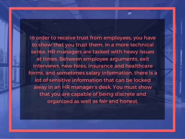 In order to receive trust from employees, you have to show that you trust them. In a more technical sense, HR managers are...