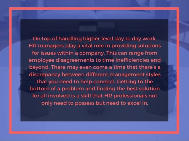 On top of handling higher level day to day work, HR managers play a vital role in providing solutions for issues within a ...