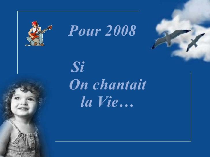 Si  On chantait la Vie… Pour 2008