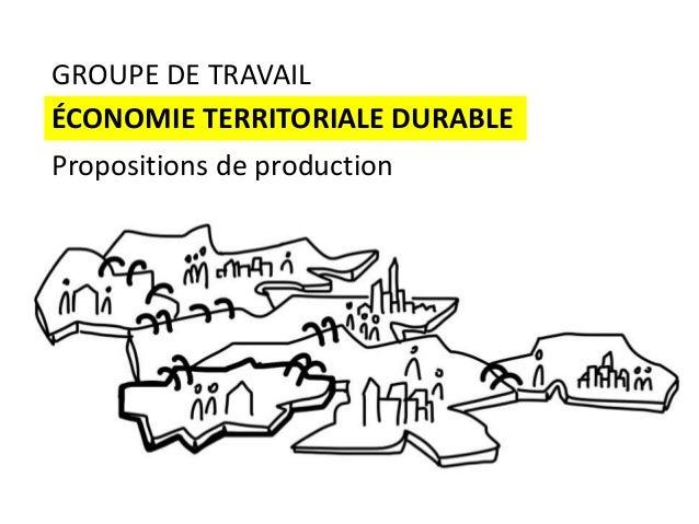 GROUPE DE TRAVAIL ÉCONOMIE TERRITORIALE DURABLE Propositions de production