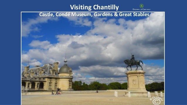 Visiting Chantilly Castle, Condé Museum, Gardens & Great Stables