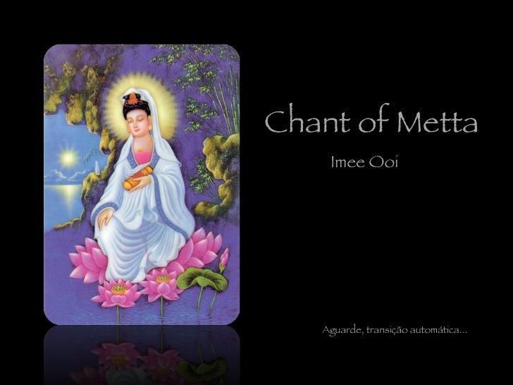 Aguarde, transição automática... Chant of Metta Imee Ooi