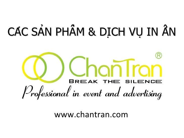 CÁC SẢN PHẨM & DỊCH VỤ IN ẤN www.chantran.com