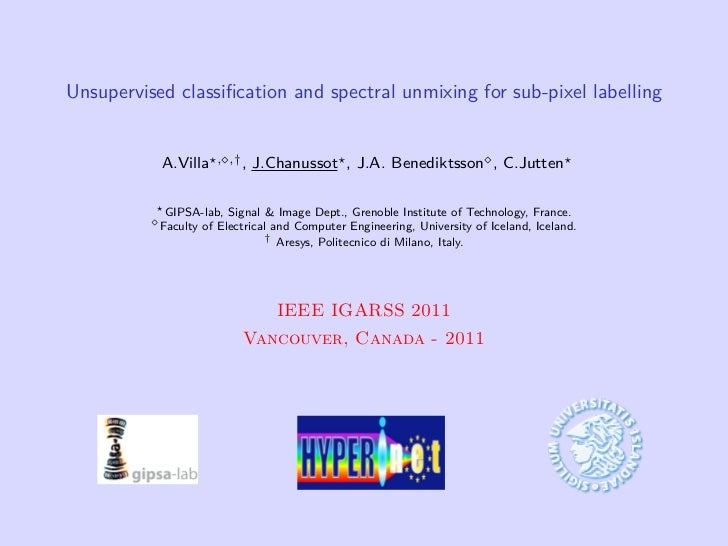Unsupervised classification and spectral unmixing for sub-pixel labelling           A.Villa   , ,† ,   J.Chanussot , J.A. B...