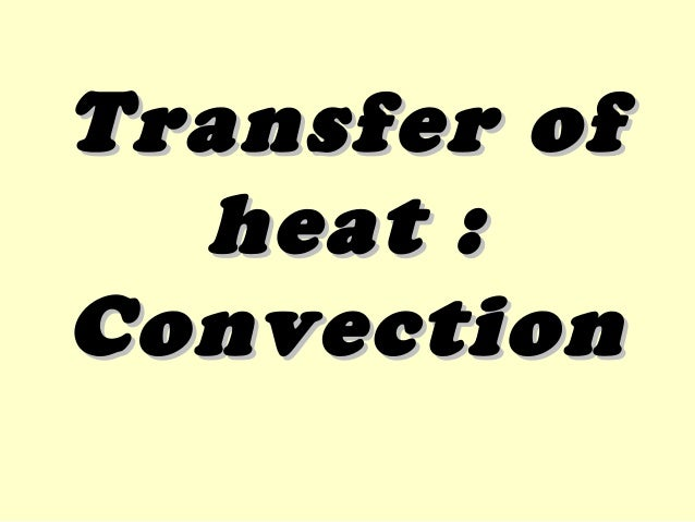 Transfer ofTransfer of heat :heat : ConvectionConvection