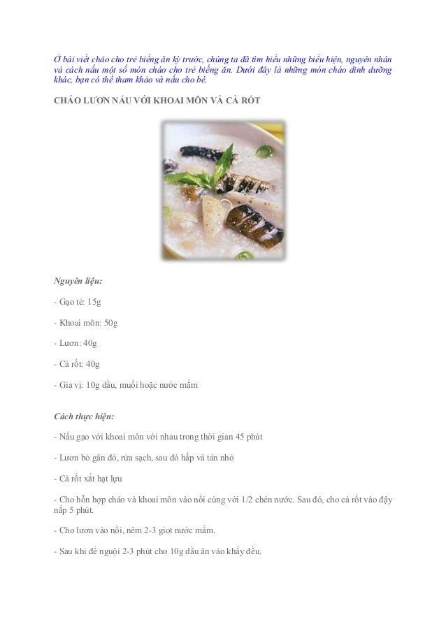 Ở bài viết cháo cho trẻ biếng ăn kỳ trước, chúng ta đã tìm hiểu những biểu hiện, nguyên nhânvà cách nấu một số món cháo ch...