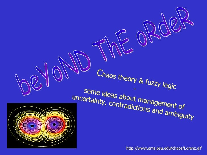 C haos theory & fuzzy logic  -  some ideas about management of uncertainty, contradictions and ambiguity beYoND ThE oRdeR ...