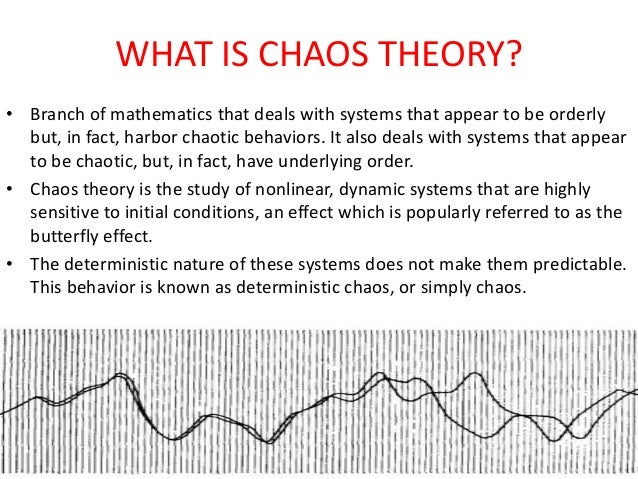 the different components of the chaos theory Various system theories such as general systems theory, chaos theory,   definitions of a system, as they share four common elements.