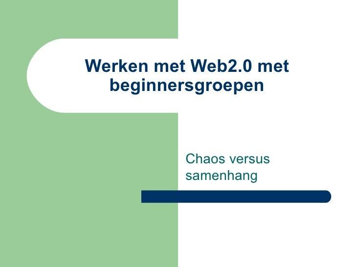 Werken met Web2.0 met beginnersgroepen Chaos versus samenhang
