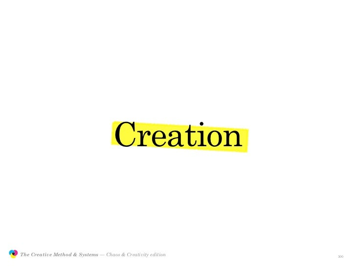 Creation                  The Creative Method & Systems — Chaos & Creativity edition   the Creative Method  and systems   ...
