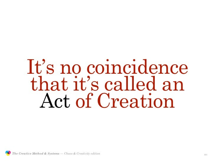 It's no coincidence                         that it's called an                           Act of Creation                 ...