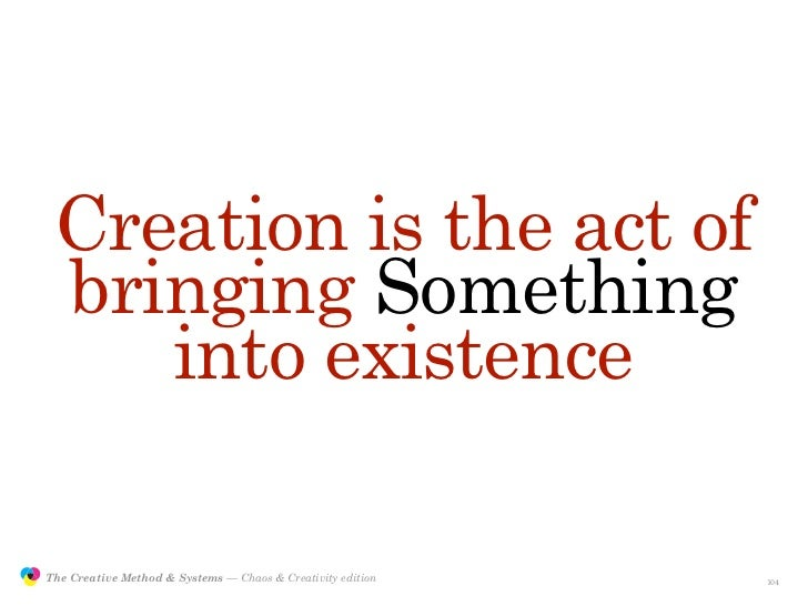 Creation is the act of                 bringing Something                    into existence                 The Creative M...