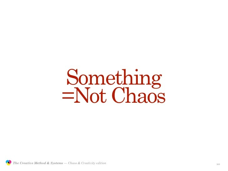 Something                                              =Not Chaos                 The Creative Method & Systems — Chaos & ...