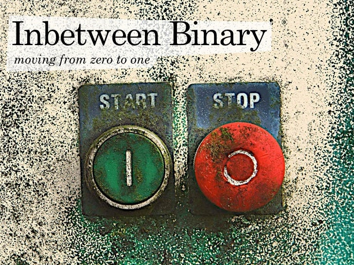 Inbetween Binary         moving from zero to one                    The Creative Method & Systems — Chaos & Creativity edi...
