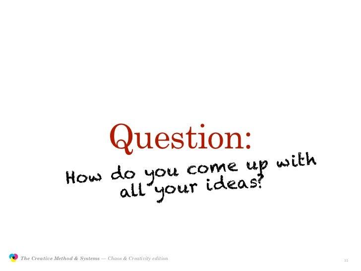 Question:                                            u co me   u p w it h                                 Ho w do yo      ...