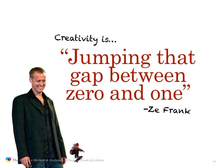 """Creativity is…                                                """"Jumping that                                               ..."""