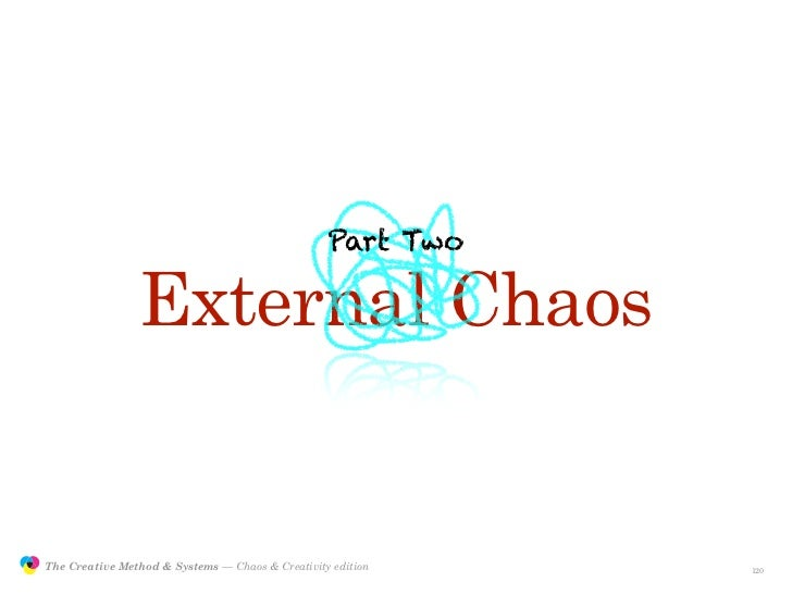 Part Two                                 External Chaos                  The Creative Method & Systems — Chaos & Creativit...