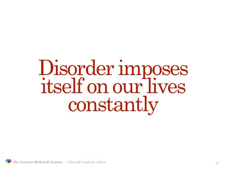 Disorder imposes                               itself on our lives                                   constantly           ...