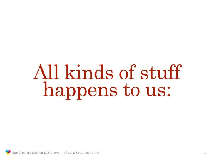 All kinds of stuff                              happens to us:                 The Creative Method & Systems — Chaos & Cre...