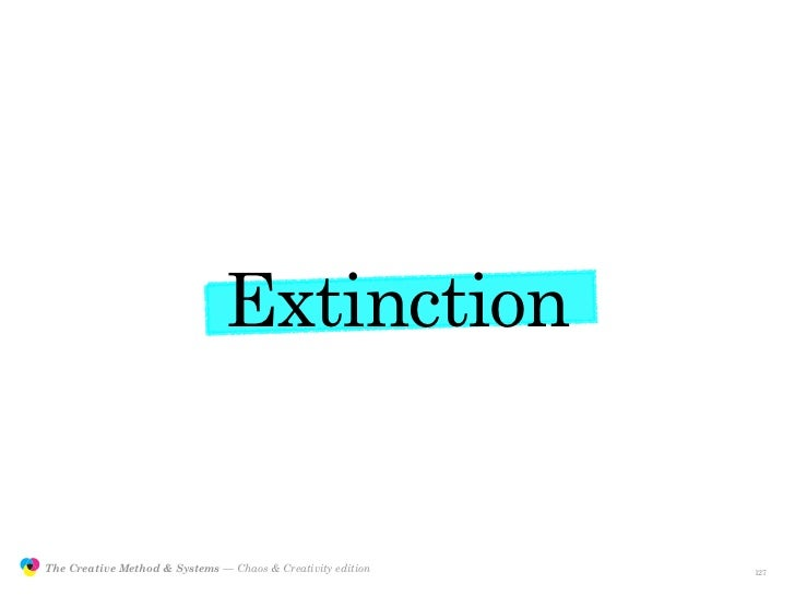 Extinction                  The Creative Method & Systems — Chaos & Creativity edition   the Creative Method  and systems ...