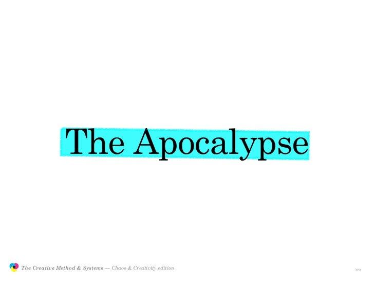 The Apocalypse                  The Creative Method & Systems — Chaos & Creativity edition   the Creative Method  and syst...