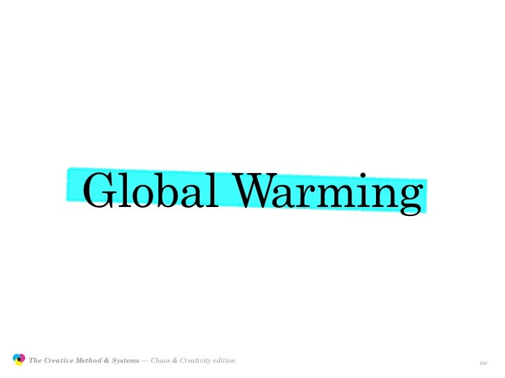 Global Warming                  The Creative Method & Systems — Chaos & Creativity edition   the Creative Method  and syst...