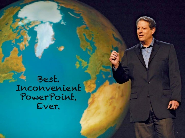 Bes t.                    Inconvenient                     PowerPoint.                        Ever.                 The Cr...