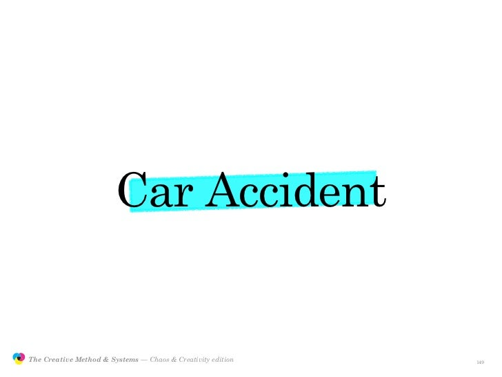 Car Accident                  The Creative Method & Systems — Chaos & Creativity edition   the Creative Method  and system...
