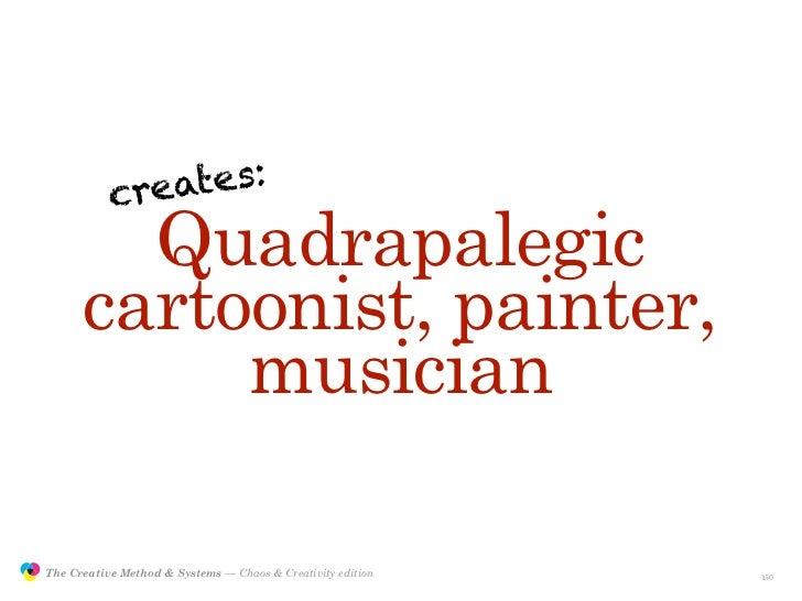 creates:                        Quadrapalegic                      cartoonist, painter,                           musician...