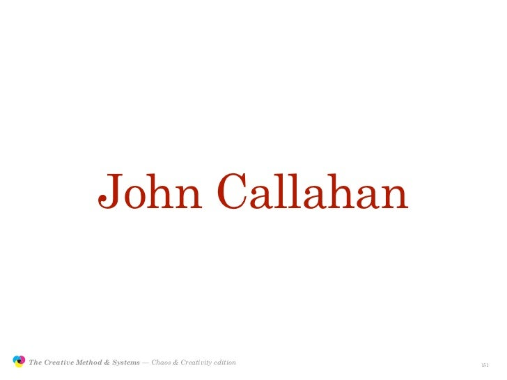 John Callahan                  The Creative Method & Systems — Chaos & Creativity edition   the Creative Method  and syste...