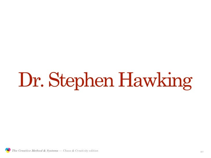 Dr. Stephen Hawking                  The Creative Method & Systems — Chaos & Creativity edition   the Creative Method  and...