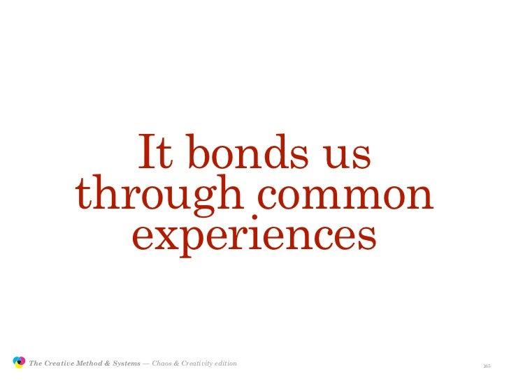 It bonds us                            through common                               experiences                 The Creati...