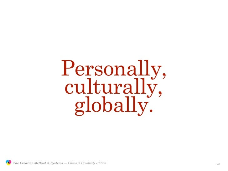 Personally,                                             culturally,                                              globally....