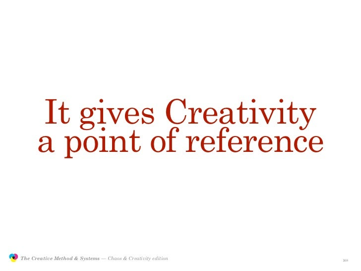 It gives Creativity                      a point of reference                  The Creative Method & Systems — Chaos & Cre...
