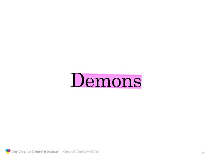 Demons                  The Creative Method & Systems — Chaos & Creativity edition   the Creative Method  and systems     ...