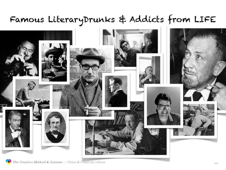 Famous LiteraryDrunks & Addicts from LIFE                    The Creative Method & Systems — Chaos & Creativity edition   ...