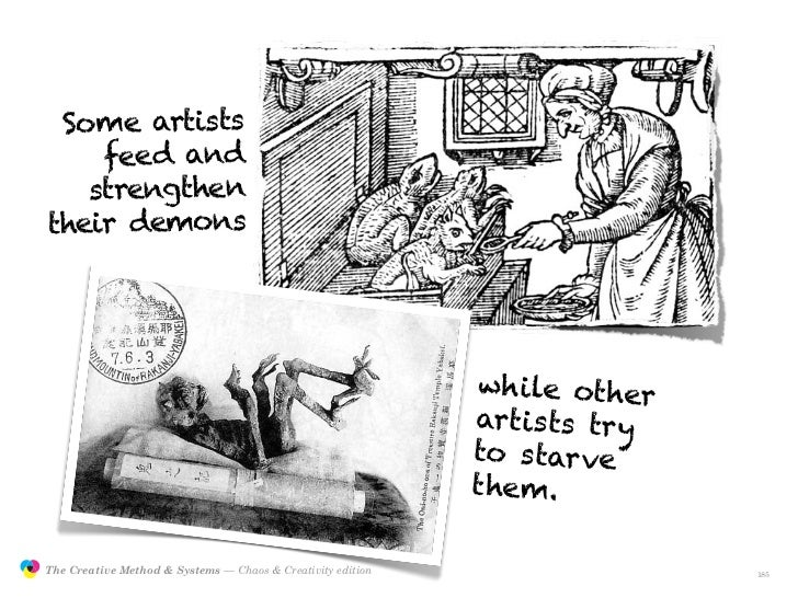 Some artists                    feed and                   strengthen                their demons                         ...