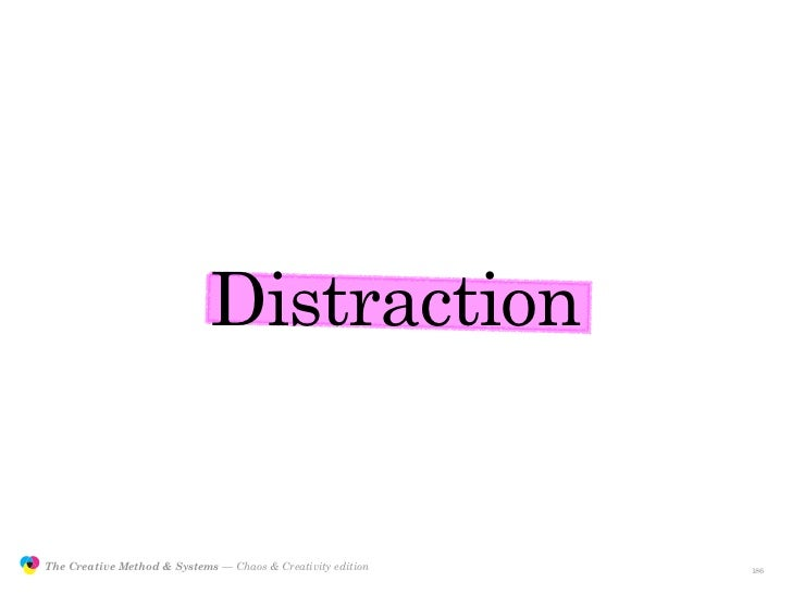Distraction                  The Creative Method & Systems — Chaos & Creativity edition   the Creative Method  and systems...