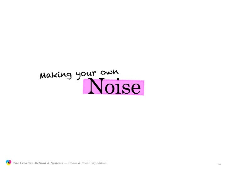Making yo ur own                                                               Noise                  The Creative Method ...