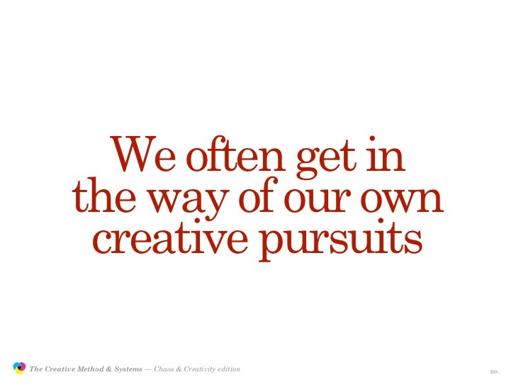 We often get in                           the way of our own                            creative pursuits                 ...