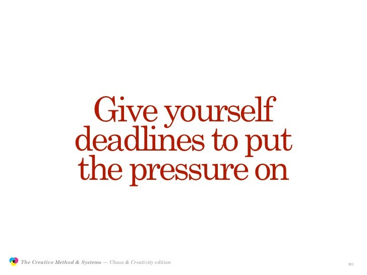 Give yourself                                    deadlines to put                                    the pressure on      ...