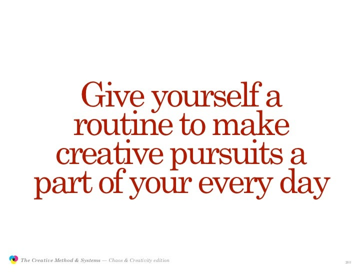 Give yourself a                       routine to make                      creative pursuits a                     part of...