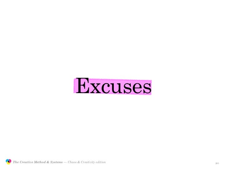 Excuses                  The Creative Method & Systems — Chaos & Creativity edition   the Creative Method  and systems    ...