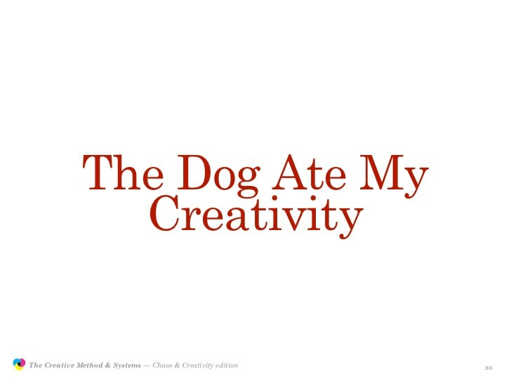 The Dog Ate My                                Creativity                 The Creative Method & Systems — Chaos & Creativit...